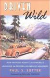 Driven Wild : How the Fight Against Automobiles Launched the Modern Wilderness Movement, Sutter, Paul S., 0295982195