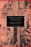 Writing Against Revolution : Literary Conservatism in Britain, 1790-1832, Gilmartin, Kevin, 0521142199