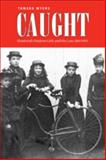 Caught : Montreal's Modern Girls and the Law, 1869-1945, Myers, Tamara, 0802092195