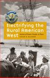 Electrifying the Rural American West : Stories of Power, People, and Place, Glaser, Leah S., 080322219X