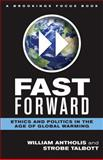 Fast Forward : Ethics and Politics in the Age of Global Warming, Antholis, William and Talbott, Strobe, 0815722192