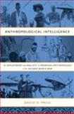Anthropological Intelligence : The Deployment and Neglect of American Anthropology in the Second World War, Price, David H., 0822342197