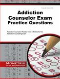 Addiction Counselor Exam Practice Questions : Addiction Counselor Practice Tests and Review for the Addiction Counseling Exam, Addiction Counselor Exam Secrets Test Prep Team, 1630942197