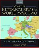 Concise Historical Atlas of World War Two : The Geography of Conflict, Story, Ronald, 0195182200