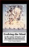 Evolving the Mind, A. Graham Cairns-Smith, 0521402204