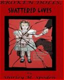 Broken Dolls, Shattered Lives : A Haunting Tale of Paranormal Revenge, Retribution and Justice, Spoden, Shirley M., 0977692205