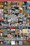 Youth, Middle-Age, and You-Look-Great, Stephen Rosen, 1479382205