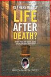 Is There Really Life after Death?, Marcia Martin Ensley, 1479762202