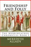 Friendship and Folly, Meredith Allady, 1481882201