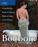 Digital Boudoir Photography : A Step-by-Step Guide to Creating Fabulous Images of Any Woman, Blair, John, 1598632205