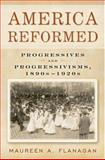 America Reformed : Progressives and Progressivisms, 1890s-1920s, Flanagan, Maureen A., 0195172205