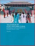 Television in Post-Reform China : Serial Dramas, Confucian Leadership and the Global Television Market, Zhu, Ying, 0415492203