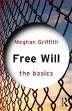 Free Will: the Basics, Griffith, Meghan, 0415562201