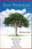 Eco-Republic : What the Ancients Can Teach Us about Ethics, Virtue, and Sustainable Living, Lane, Melissa, 0691162204