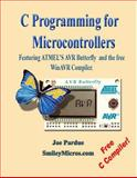 C Programming for Microcontrollers : Featuring ATMEL's AVR Butterfly and the FREE WinAVR Compiler, Pardue, Joe, 0976682206