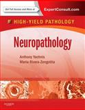 Neuropathology : A Volume in the High Yield Pathology Series (Expert Consult - Online and Print), Yachnis, Anthony and Rivera-Zengotita, Marie, 1416062203