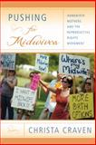 Pushing for Midwives : Homebirth Mothers and the Reproductive Rights Movement, Craven, Christa, 1439902208