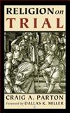 Religion on Trial, Parton, Craig A., 0718892208