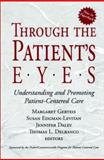 Through the Patient's Eyes : Understanding and Promoting Patient-Centered Care, , 0787962201