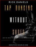 Tap Dancing Without Shoes : The History of Stepping and the Impact on Greek Life and Popular Culture, Daniels, Shedrick, 3rd, 0991352203