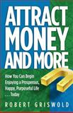 Attract Money and More, Robert E. Griswold, 1558482202