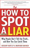 How to Spot a Liar, Gregory Hartley and Maryann Karinch, 1601632207