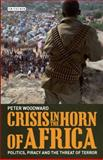 Crisis in the Horn of Africa : Politics, Piracy and the Threat of Terror, Woodward, Peter, 1780762208