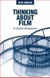 Thinking about Film : A Critical Perspective, Duncan, Dean, 0205582206