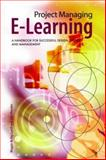 Project Managing E-Learning : A Handbook for Successful Design, Delivery and Management, Lynch, Maggie McVay and Roecker, John, 0415772206