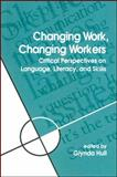 Changing Work, Changing Workers : Critical Perspectives on Language, Literacy, and Skills, Glynda Hull, 0791432203