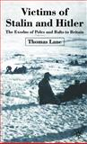 Victims of Stalin and Hitler : The Exodus of Poles and Balts to Britain, Thomas Lane, 1403932204