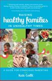 Raising Healthy Families in Unhealthy Times, Kate Gollé, 1452512205