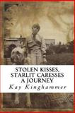 Stolen Kisses, Starlit Caresses - a Journey, Kay Kinghammer, 1492732206