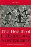 The Health of Indigenous Australians, Thomson, Neil, 0195512200