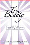 True Beauty, Deanna Hoffmann and Hope Roberts, 1462712207