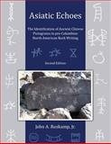 Asiatic Echoes - the Identification of Ancient Chinese Pictograms in Pre-Columbian North American Rock Writing, Second Edition, John Ruskamp, 1491042206