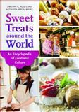 Sweet Treats Around the World, Timothy G. Roufs and Kathleen Smyth Roufs, 1610692209