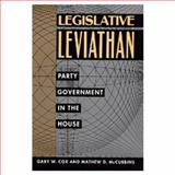 Legislative Leviathan : Party Government in the House, Cox, Gary W. and McCubbins, Mathew D., 0520072200