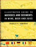 Illustrated Guide to Microbes and Sediments in Wine, Beer, and Juice, Edwards, Charles G., 0977252205
