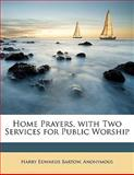 Home Prayers, with Two Services for Public Worship, Harry Edwards Bartow and Anonymous, 1145382207