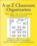A to Z Classroom Organization, Pamela Bennafield and Jackie Ashmore, 1494312204