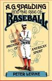 A. G. Spalding and the Rise of Baseball, Peter Levine, 0195042204
