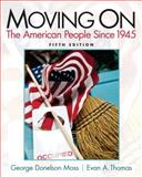 Moving On : The American People since 1945, Moss, George Donelson, 0205862209