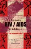 Disclosing HIV/AIDS to Children : The Paths We Take, DeMatteo, Dale and Roberts, Jillian, 1550592203