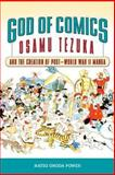 God of Comics : Osamu Tezuka and the Creation of Post-World War II Manga, Power, Natsu Onoda, 1604732202