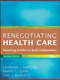 Renegotiating Health Care : Resolving Conflict to Build Collaboration, Marcus, Leonard J. and Dorn, Barry C., 047056220X