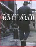 Working on the Railroad, Brian Solomon, 0760322201