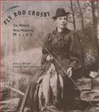 Fly Rod Crosby : The Woman Who Marketed Maine, Hunter, Julia A. and Shettleworth, Earle B., Jr., 0884482200