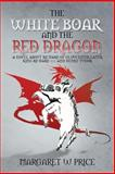 The White Boar and the Red Dragon, Margaret W. Price, 1479782203