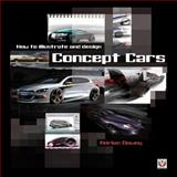 How to Illustrate and Design Concept Cars, Adrian Dewey, 1845842200